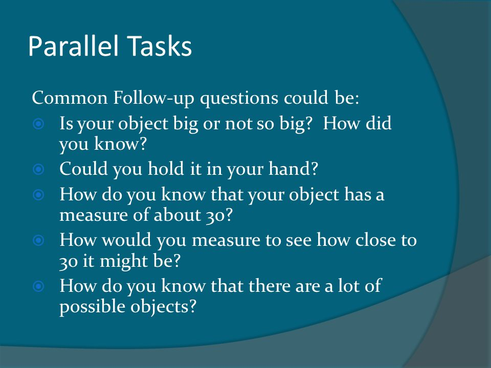 Parallel Tasks Common Follow-up questions could be: