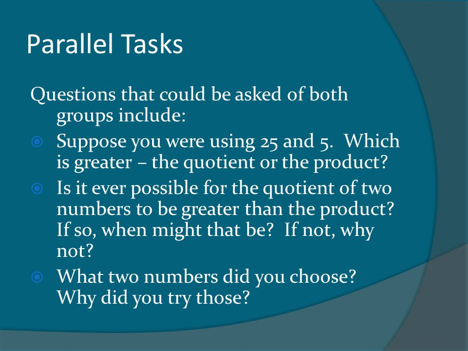 Parallel Tasks Questions that could be asked of both groups include: