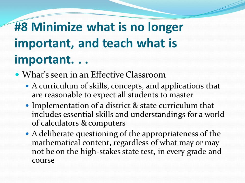 #8 Minimize what is no longer important, and teach what is important. . .