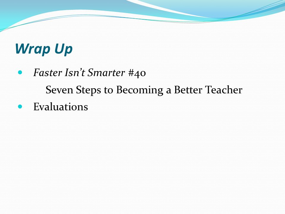 Wrap Up Faster Isn't Smarter #40