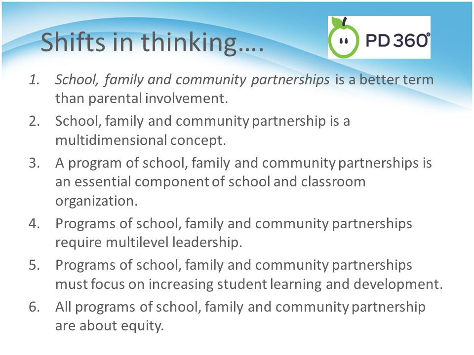 Shifts in thinking…. School, family and community partnerships is a better term than parental involvement.
