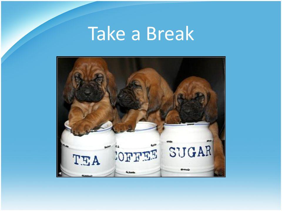 Take a Break Estimated time: 10:15-10:30