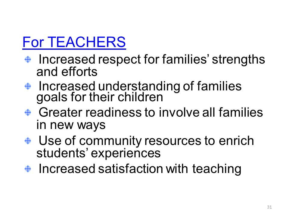 For TEACHERS Increased respect for families' strengths and efforts