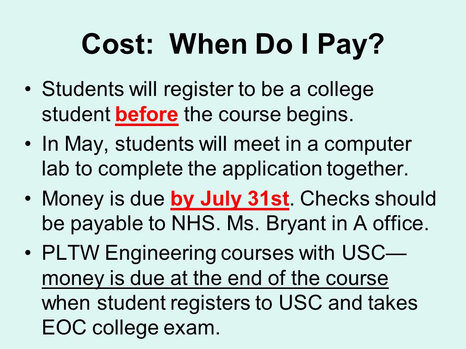 Cost: When Do I Pay Students will register to be a college student before the course begins.