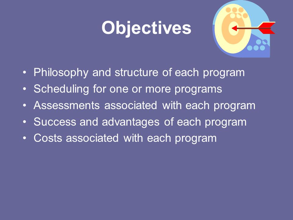 Objectives Philosophy and structure of each program