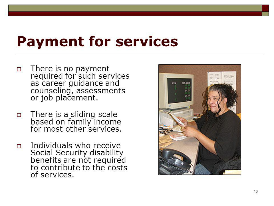 Payment for services There is no payment required for such services as career guidance and counseling, assessments or job placement.