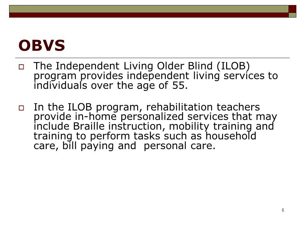 OBVS The Independent Living Older Blind (ILOB) program provides independent living services to individuals over the age of 55.