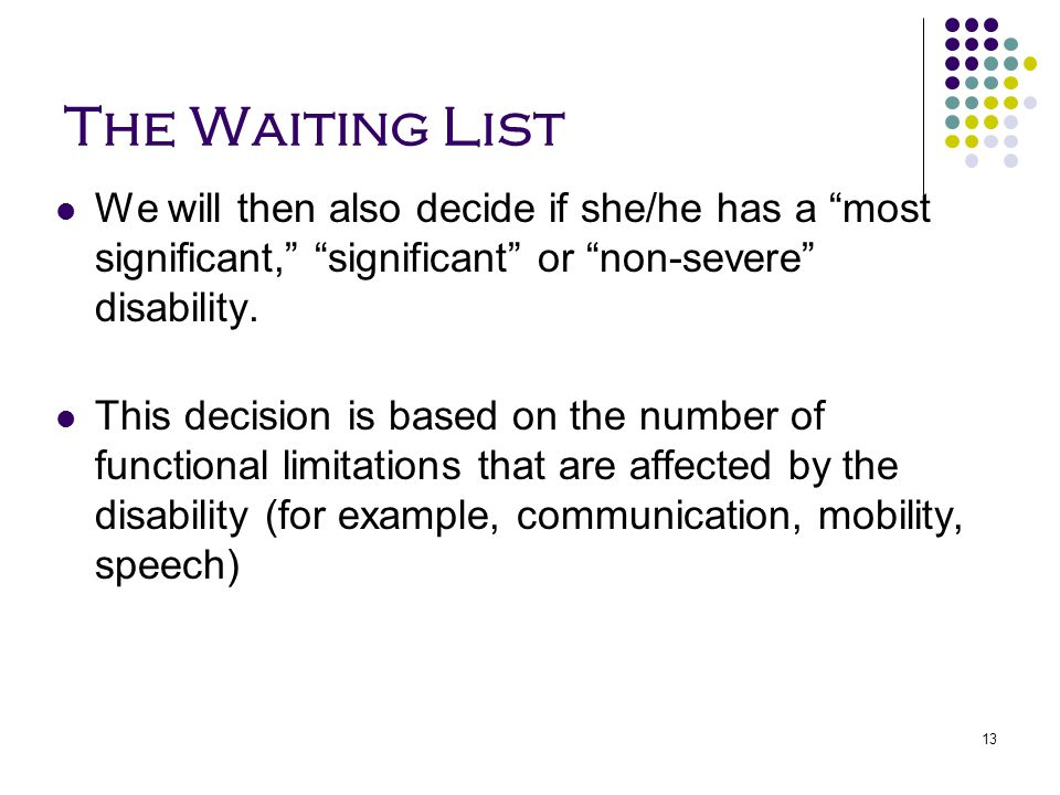 The Waiting List We will then also decide if she/he has a most significant, significant or non-severe disability.