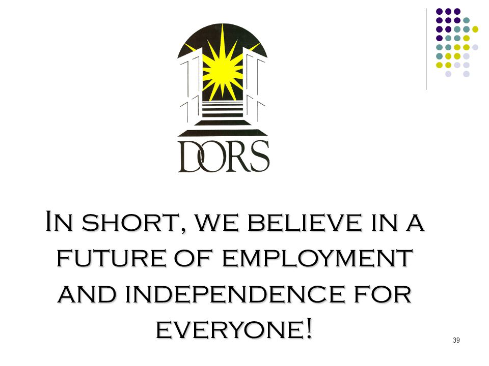 In short, we believe in a future of employment and independence for everyone!