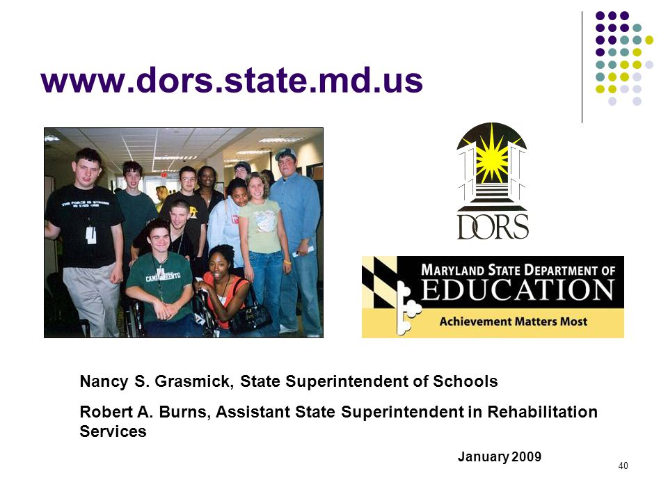 www.dors.state.md.us Nancy S. Grasmick, State Superintendent of Schools. Robert A. Burns, Assistant State Superintendent in Rehabilitation Services.