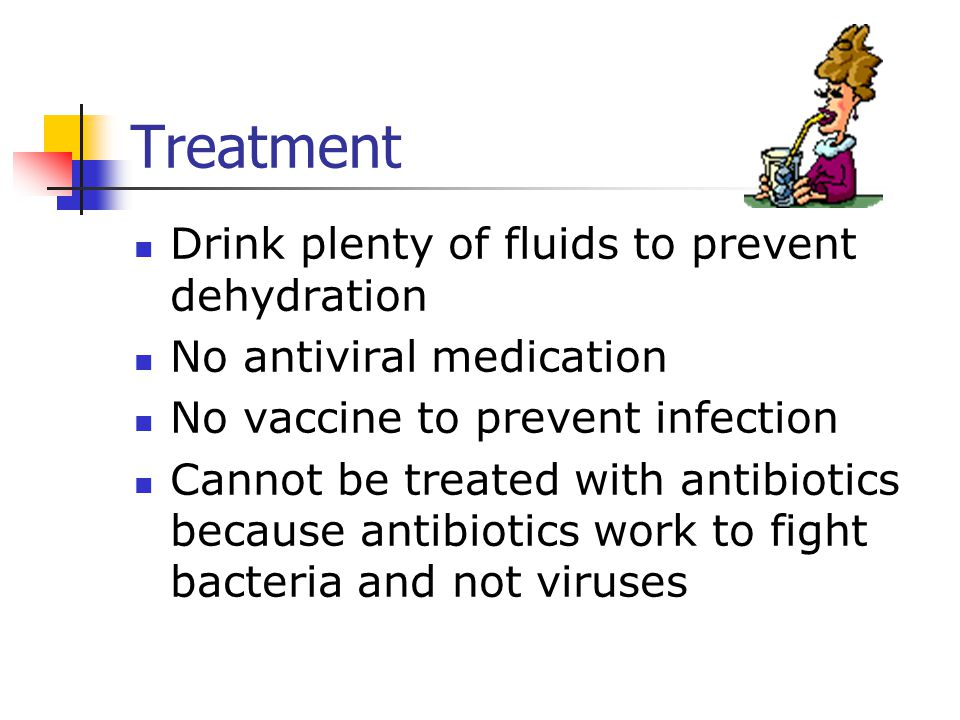 Treatment Drink plenty of fluids to prevent dehydration