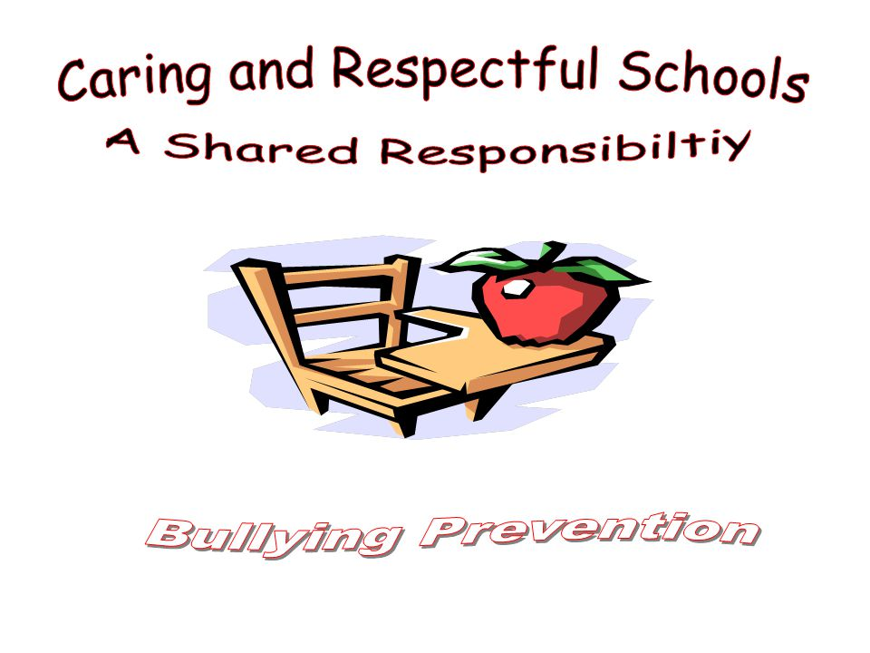 Caring and Respectful Schools A Shared Responsibiltiy