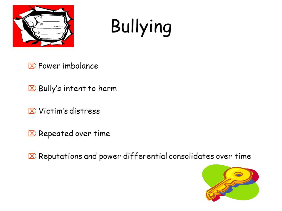 Bullying Power imbalance Bully's intent to harm Victim's distress
