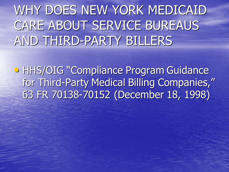 WHY DOES NEW YORK MEDICAID CARE ABOUT SERVICE BUREAUS AND THIRD-PARTY BILLERS