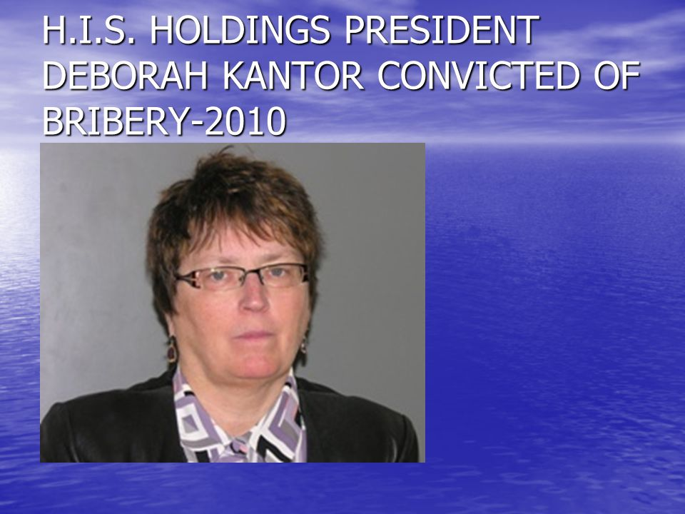 H.I.S. HOLDINGS PRESIDENT DEBORAH KANTOR CONVICTED OF BRIBERY-2010