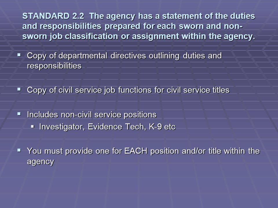 STANDARD 2.2 The agency has a statement of the duties and responsibilities prepared for each sworn and non-sworn job classification or assignment within the agency.