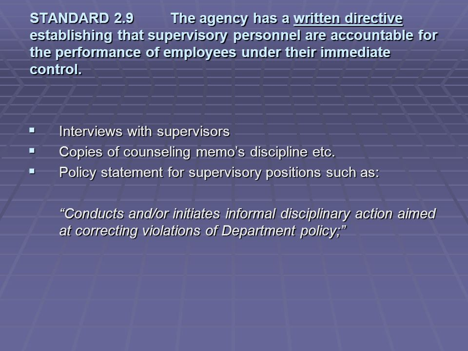 STANDARD 2.9 The agency has a written directive establishing that supervisory personnel are accountable for the performance of employees under their immediate control.