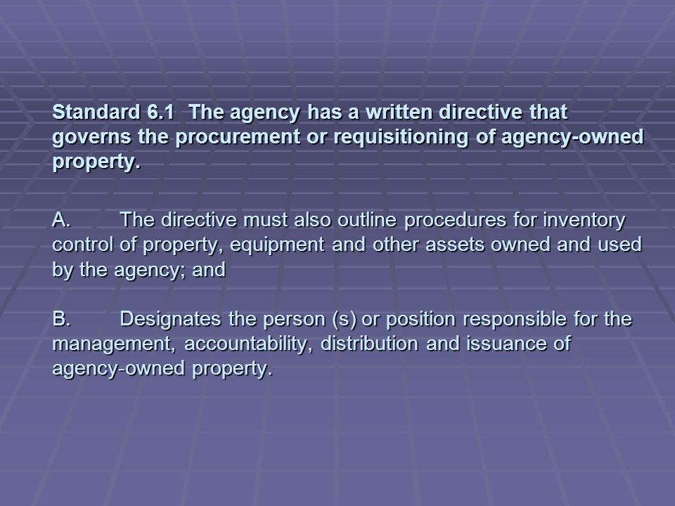Standard 6.1 The agency has a written directive that governs the procurement or requisitioning of agency-owned property.