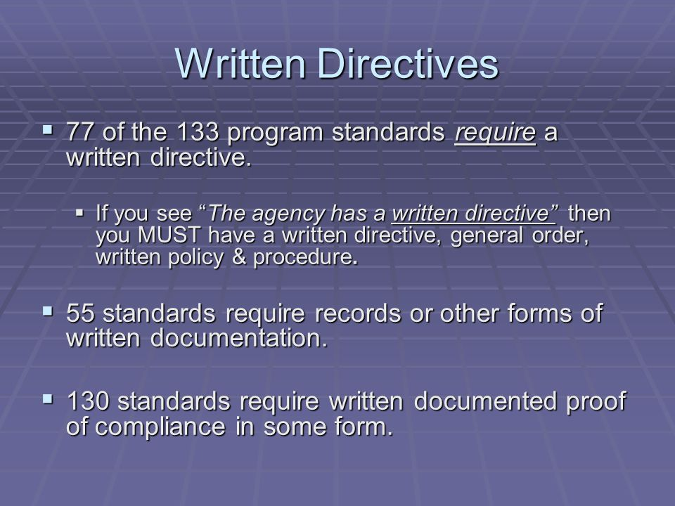 Written Directives 77 of the 133 program standards require a written directive.