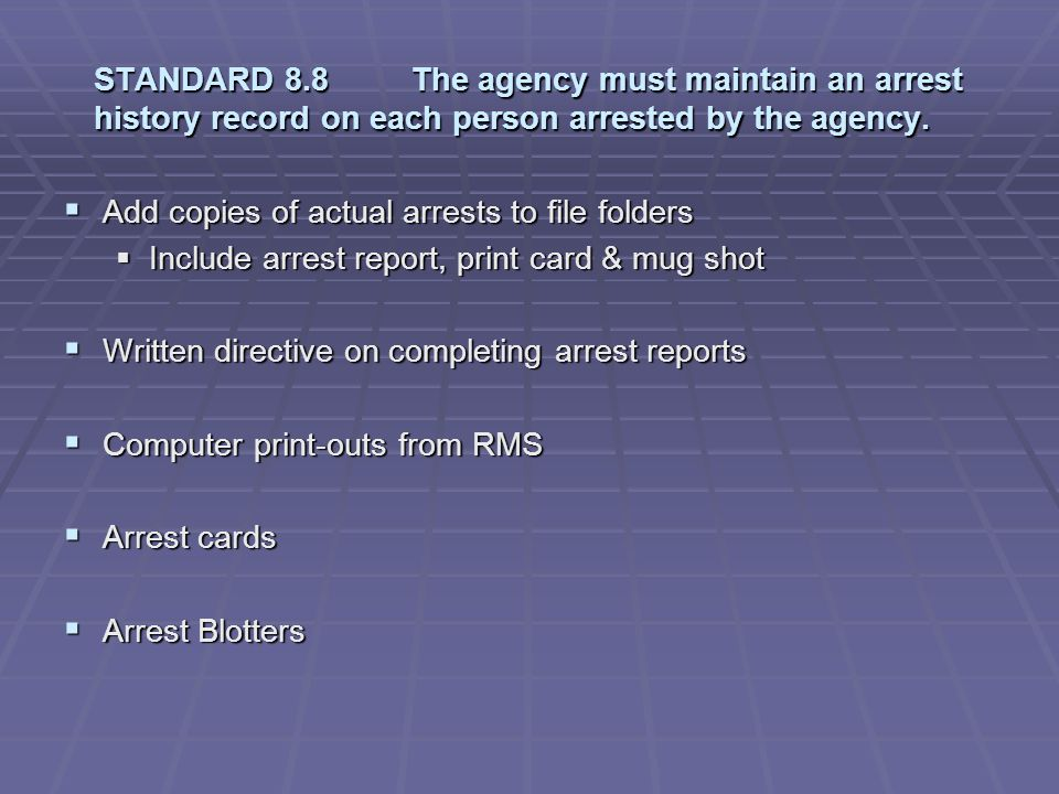 STANDARD 8.8 The agency must maintain an arrest history record on each person arrested by the agency.