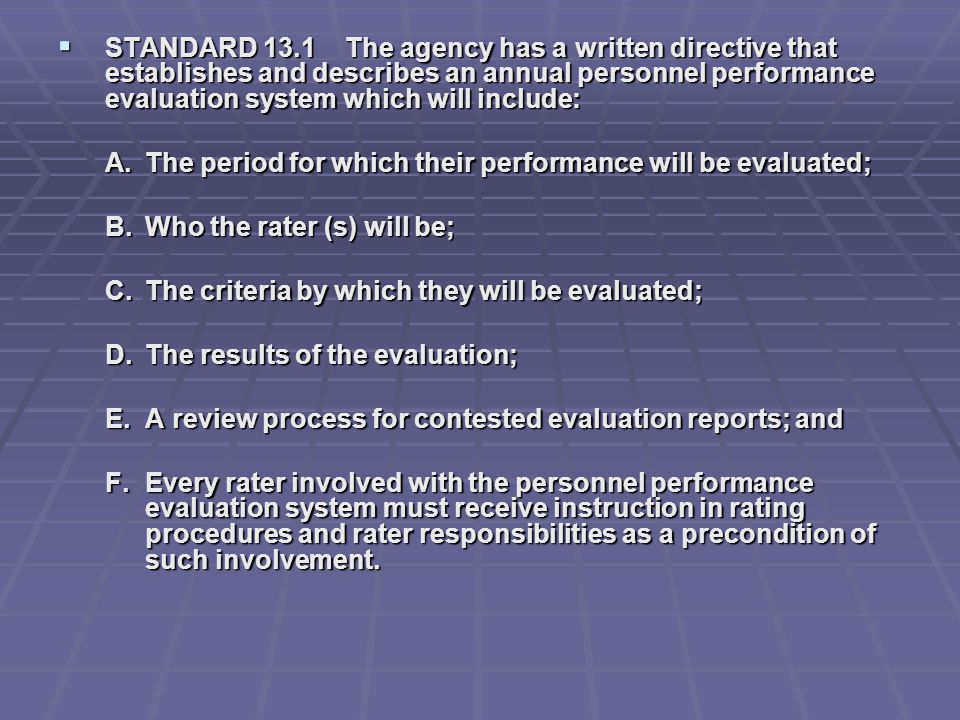 STANDARD 13.1 The agency has a written directive that establishes and describes an annual personnel performance evaluation system which will include: