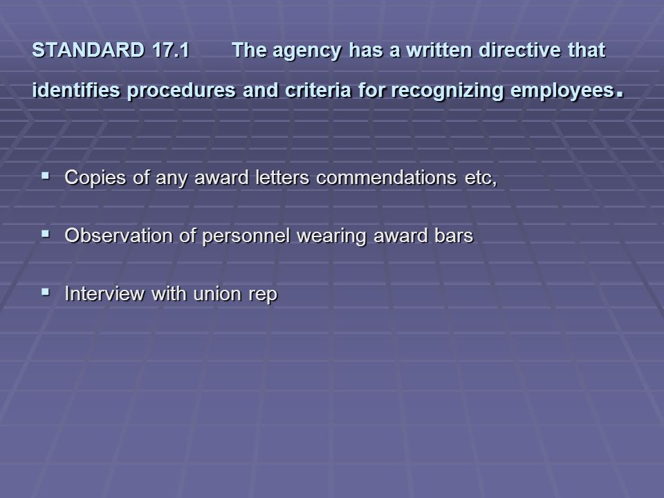 STANDARD 17.1 The agency has a written directive that identifies procedures and criteria for recognizing employees.