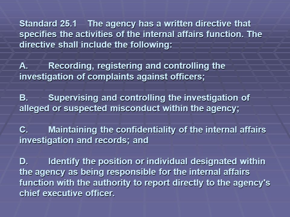 Standard 25.1 The agency has a written directive that specifies the activities of the internal affairs function.