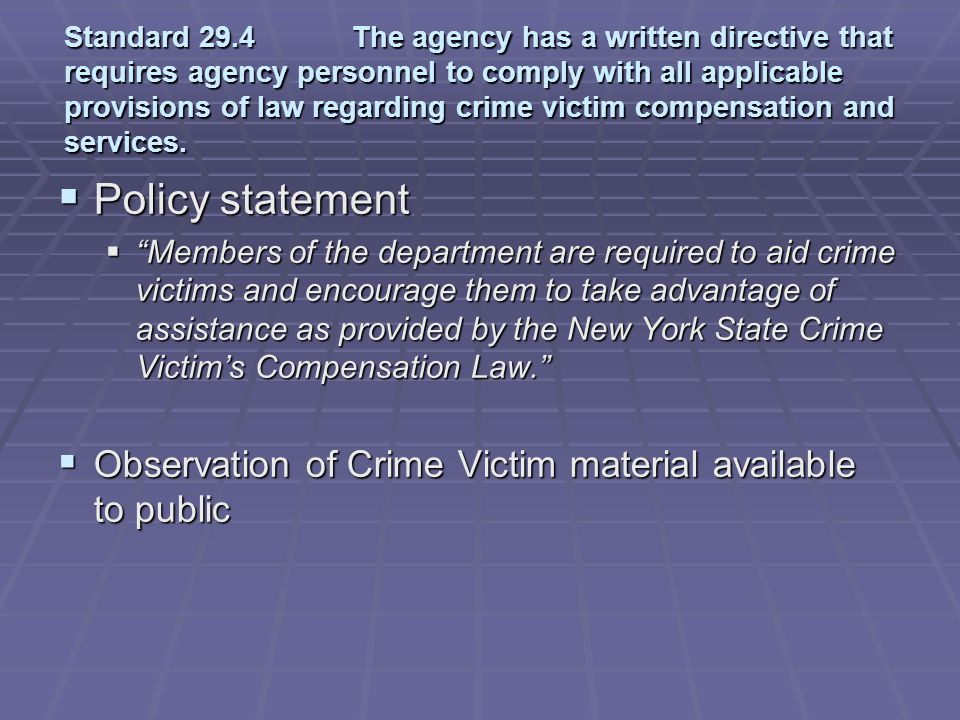 Standard 29.4 The agency has a written directive that requires agency personnel to comply with all applicable provisions of law regarding crime victim compensation and services.