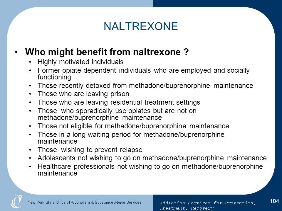 NALTREXONE Who might benefit from naltrexone