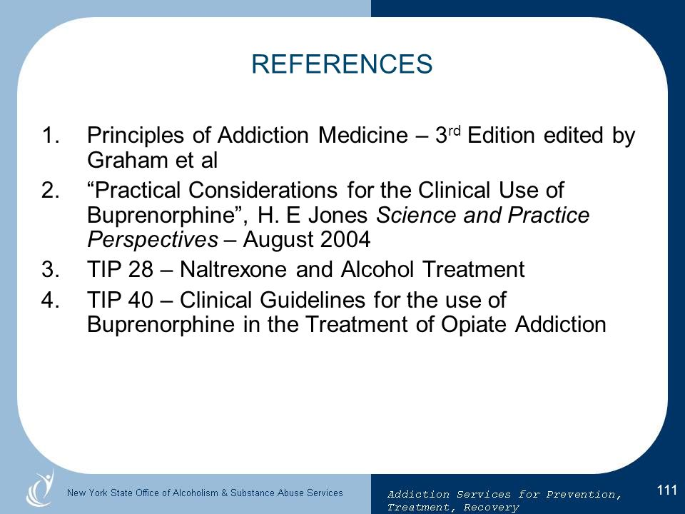 REFERENCES Principles of Addiction Medicine – 3rd Edition edited by Graham et al.