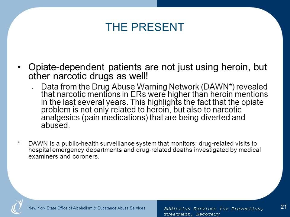 THE PRESENT Opiate-dependent patients are not just using heroin, but other narcotic drugs as well!