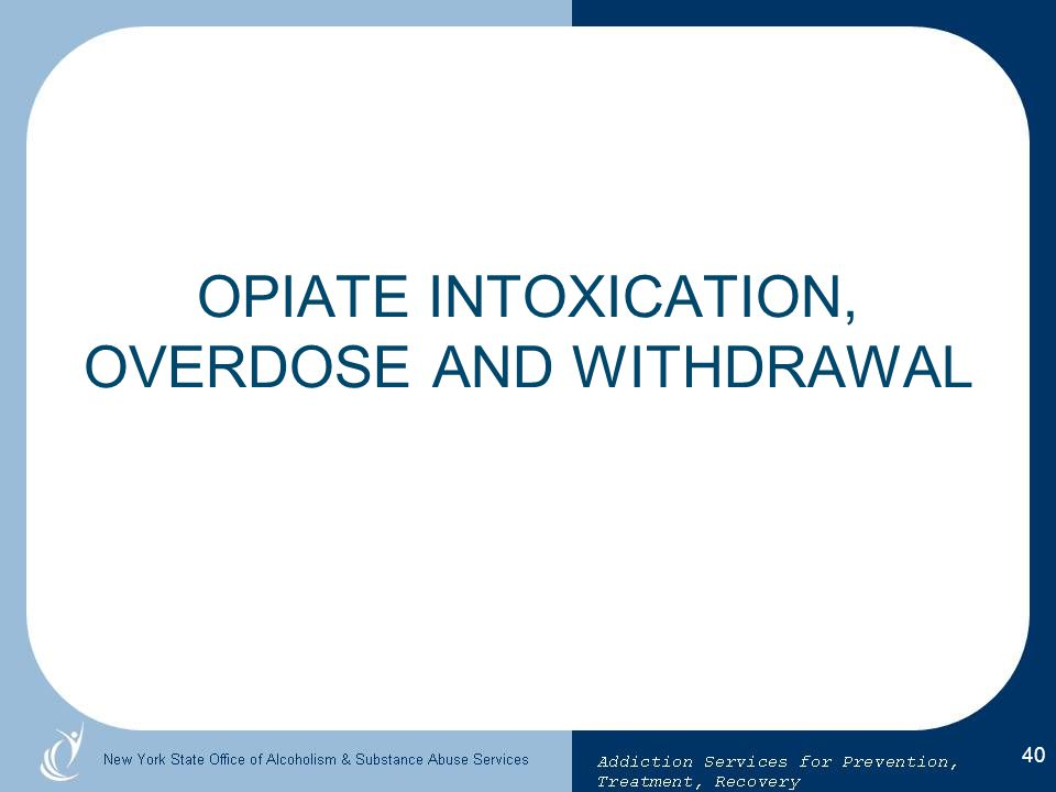 OPIATE INTOXICATION, OVERDOSE AND WITHDRAWAL