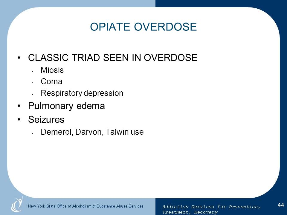 OPIATE OVERDOSE CLASSIC TRIAD SEEN IN OVERDOSE Pulmonary edema