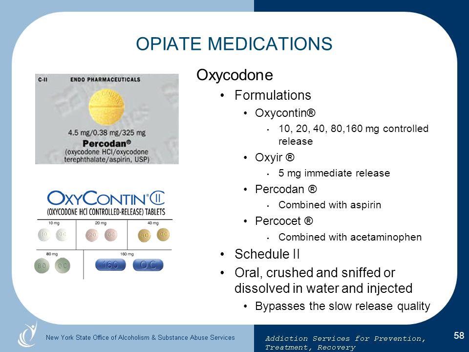 OPIATE MEDICATIONS Oxycodone Formulations Schedule II