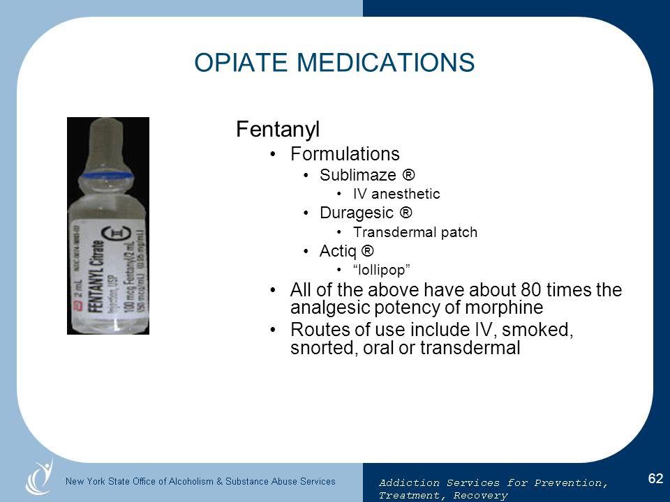 OPIATE MEDICATIONS Fentanyl Formulations