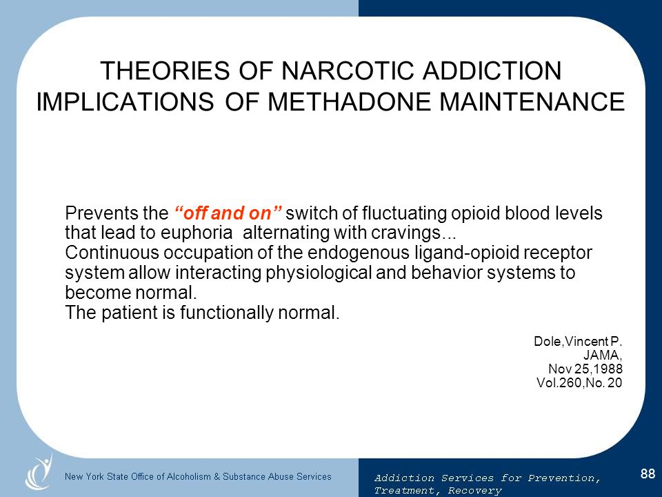 THEORIES OF NARCOTIC ADDICTION IMPLICATIONS OF METHADONE MAINTENANCE
