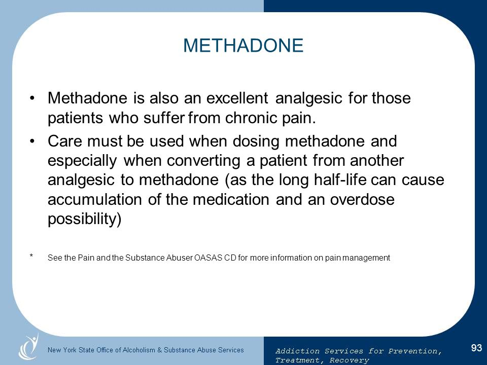 METHADONE Methadone is also an excellent analgesic for those patients who suffer from chronic pain.