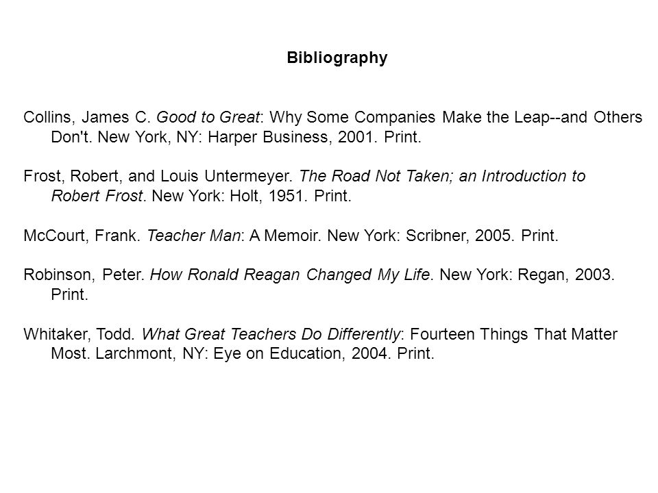 Bibliography Collins, James C. Good to Great: Why Some Companies Make the Leap--and Others. Don t. New York, NY: Harper Business, 2001. Print.