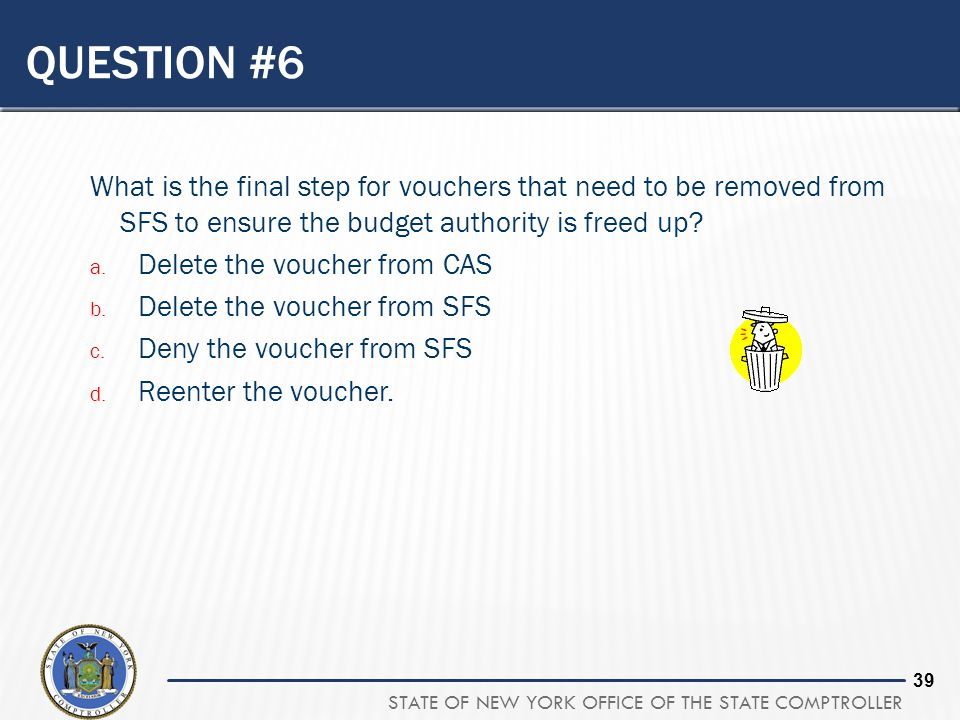 Question #6 What is the final step for vouchers that need to be removed from SFS to ensure the budget authority is freed up