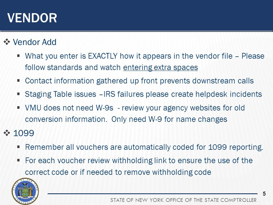 Vendor Vendor Add. What you enter is EXACTLY how it appears in the vendor file – Please follow standards and watch entering extra spaces.
