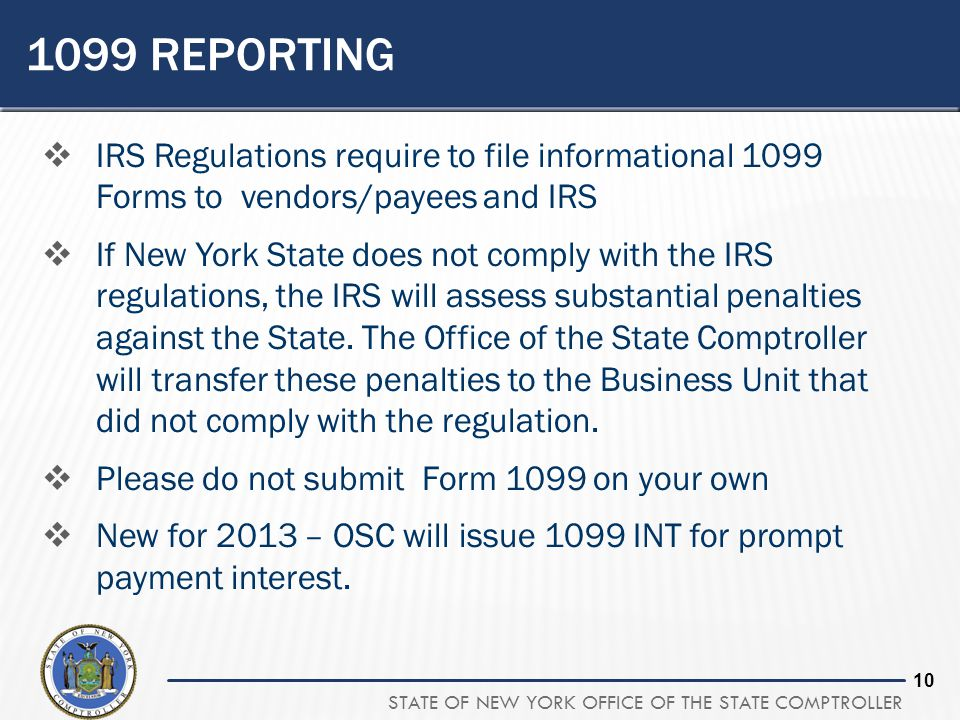 1099 Reporting IRS Regulations require to file informational 1099 Forms to vendors/payees and IRS.