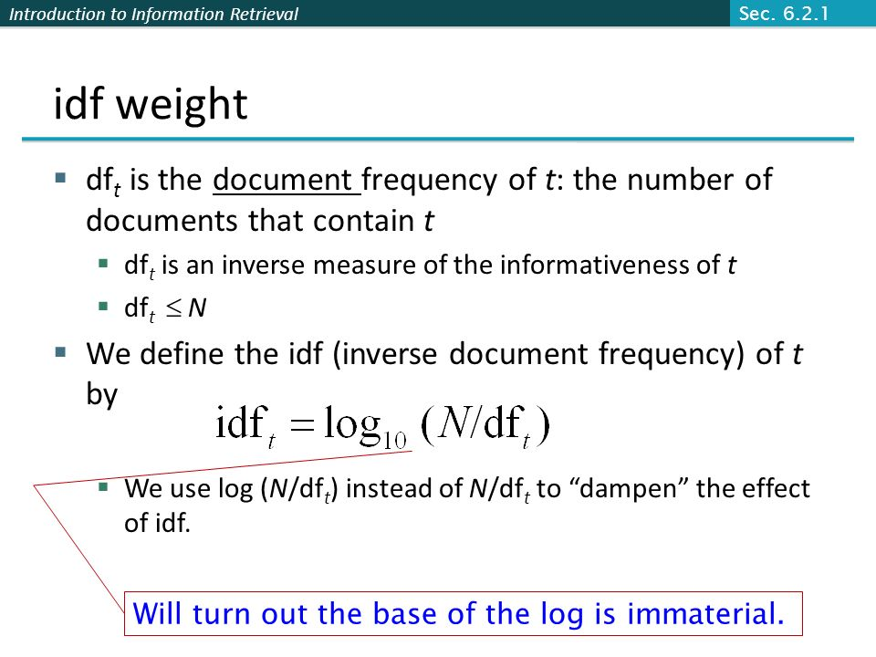 Sec. 6.2.1 idf weight. dft is the document frequency of t: the number of documents that contain t.