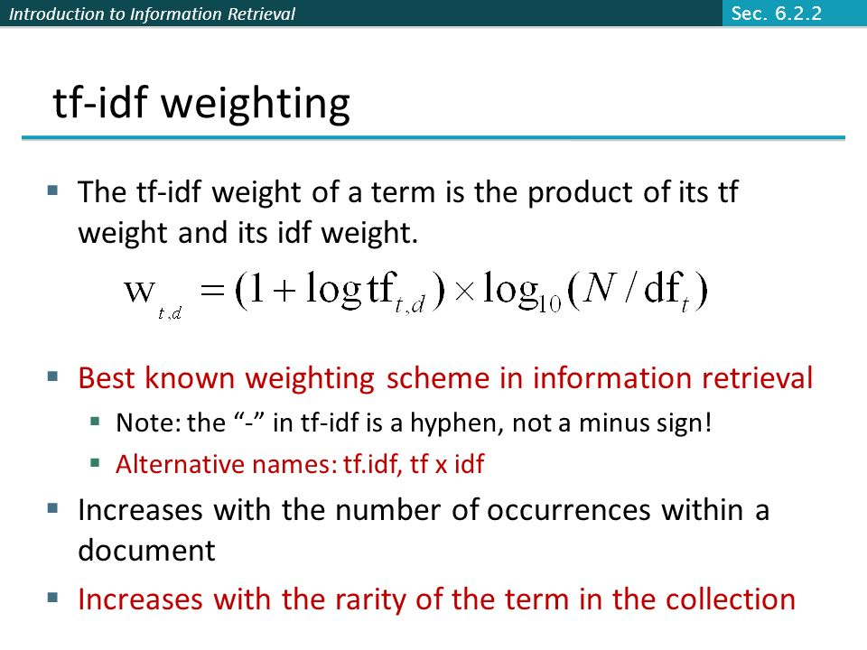 Sec. 6.2.2 tf-idf weighting. The tf-idf weight of a term is the product of its tf weight and its idf weight.