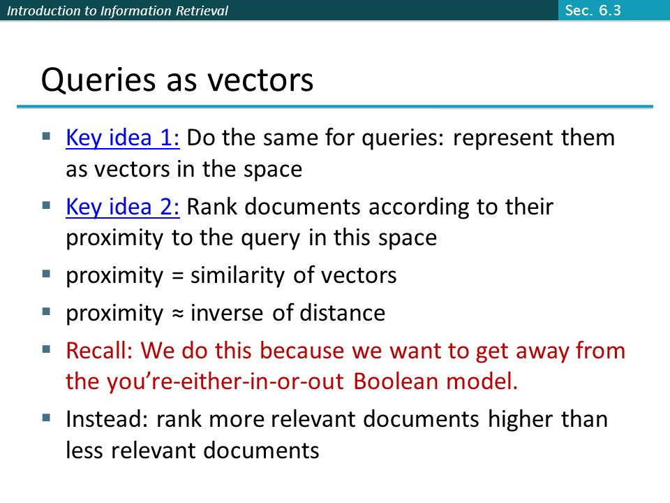 Sec. 6.3 Queries as vectors. Key idea 1: Do the same for queries: represent them as vectors in the space.