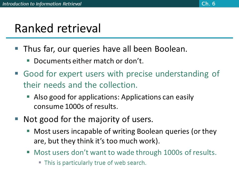 Ranked retrieval Thus far, our queries have all been Boolean.