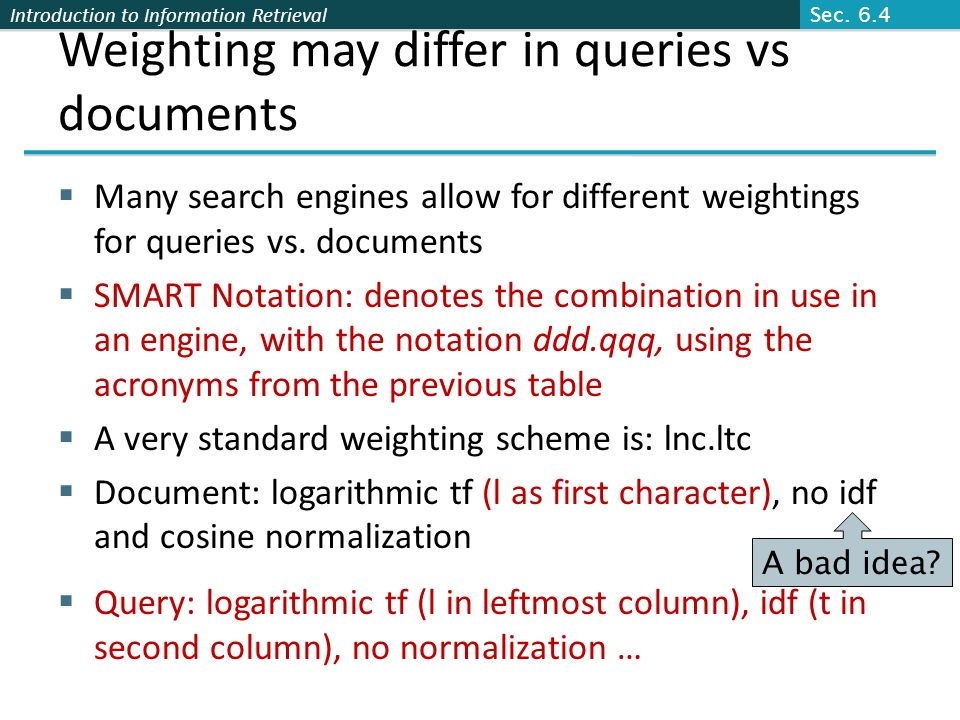 Weighting may differ in queries vs documents