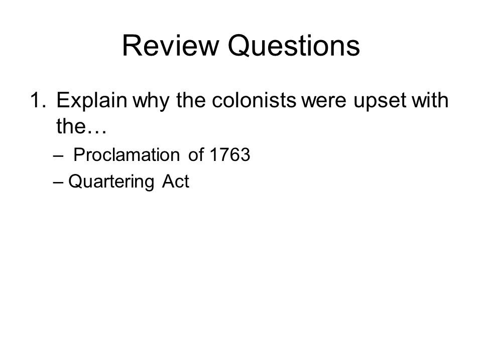 Review Questions Explain why the colonists were upset with the…