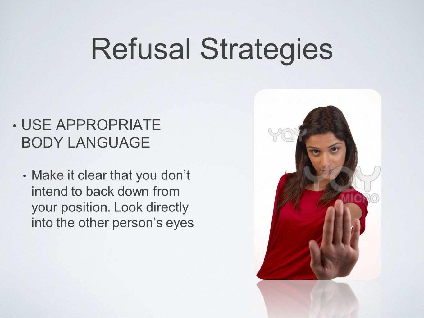 Refusal Strategies USE APPROPRIATE BODY LANGUAGE