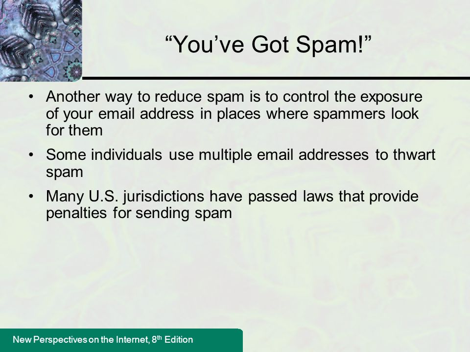 You've Got Spam! Another way to reduce spam is to control the exposure of your email address in places where spammers look for them.