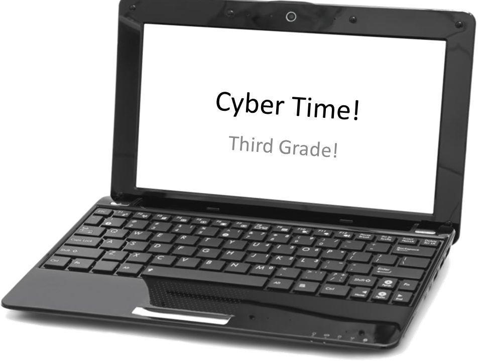 Cyber Time! Third Grade!
